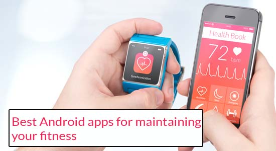 Best Android apps for maintaining your fitness